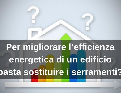 Per migliorare l'efficienza energetica di un edificio basta sostituire i serramenti?