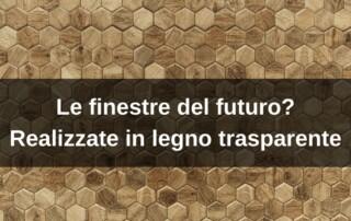 Finestre del futuro realizzate in legno trasparente